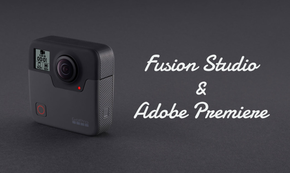 【GoPro Fusion】映像をFusion StudioとAdobe Premiereで編集する方法